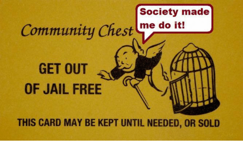 Jail, Free, and May: Society made  me do it!  GET OUT  OF JAIL FREE  THIS CARD MAY BE KEPT UNTIL NEEDED, OR SOLD