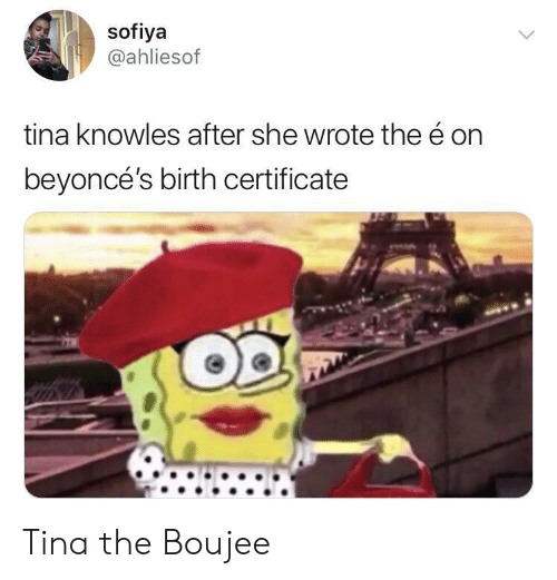 Boujee: sofiya  @ahliesof  tina knowles after she wrote the é on  beyoncé's birth certificate Tina the Boujee