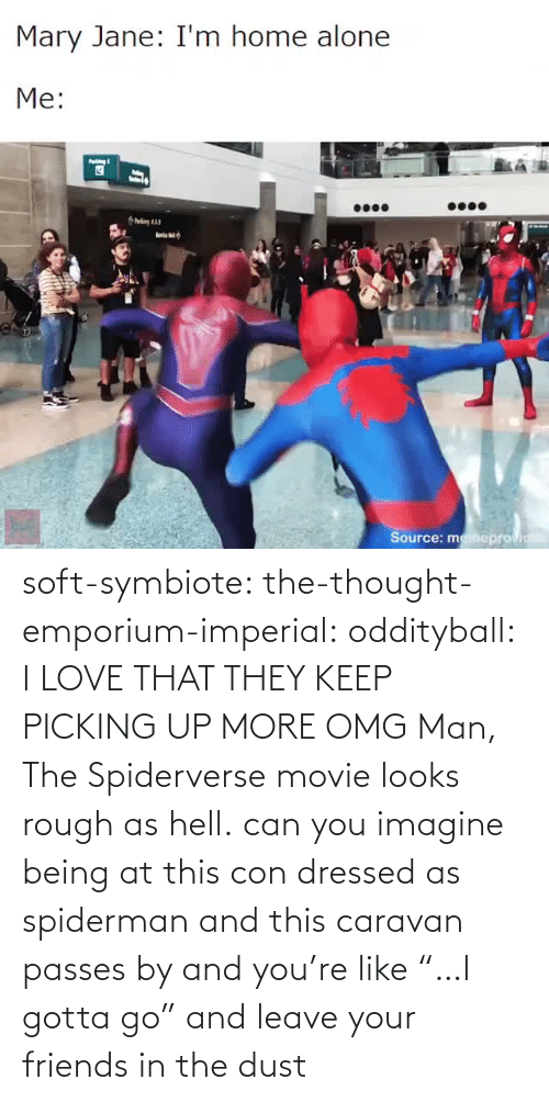 "gotta-go: soft-symbiote:  the-thought-emporium-imperial:  oddityball: I LOVE THAT THEY KEEP PICKING UP MORE OMG Man, The Spiderverse movie looks rough as hell.   can you imagine being at this con dressed as spiderman and this caravan passes by and you're like ""…I gotta go"" and leave your friends in the dust"