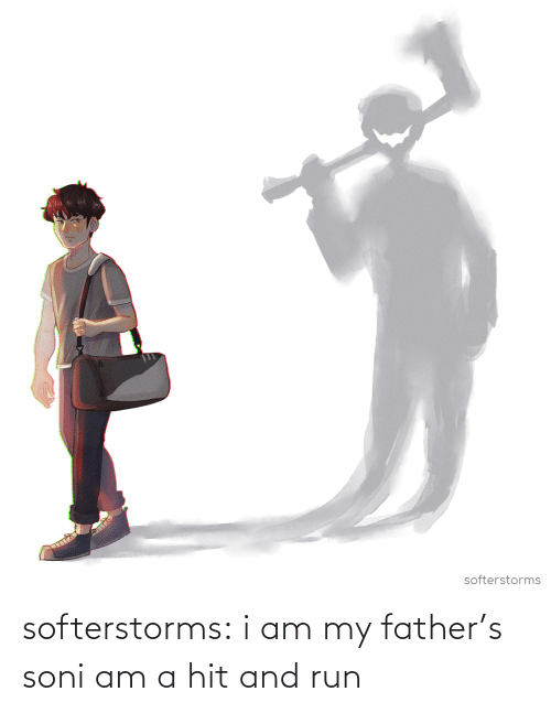 Run: softerstorms:  i am my father's soni am a hit and run