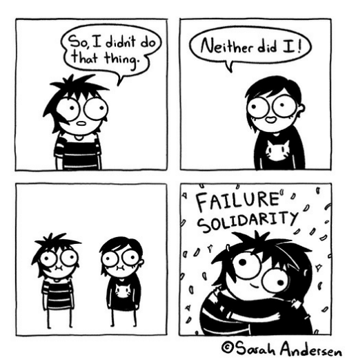 Failure, Did, and Thing: SoI didnt do  that thing  Neither did I!  FAILURE  SOLIDARITY  Sarah Andersen
