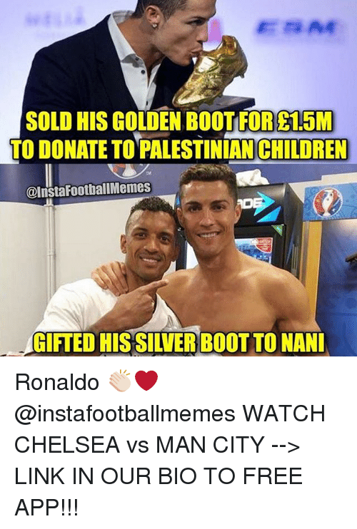 Chelsea, Children, and Memes: SOLD HISGOLDEN BOOT FORE 15M  TO DONATE TO PALESTINIAN CHILDREN  @InstaFootballMemes  GIFTED HIS SIWERBOOTTONANI Ronaldo 👏🏻❤️ @instafootballmemes WATCH CHELSEA vs MAN CITY --> LINK IN OUR BIO TO FREE APP!!!