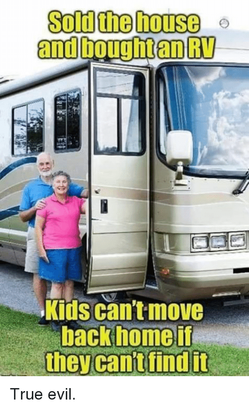 Dank, True, and Home: Sold the house  Kids can't move  back home if  thev cant find it True evil.
