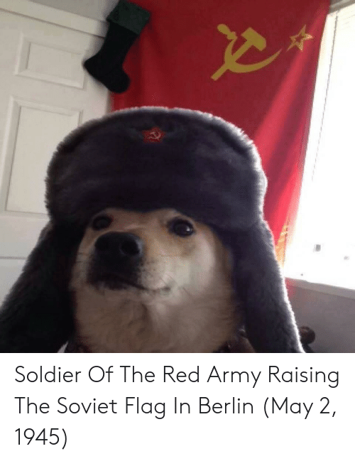 Army, Soviet, and Red: Soldier Of The Red Army Raising The Soviet Flag In Berlin (May 2, 1945)