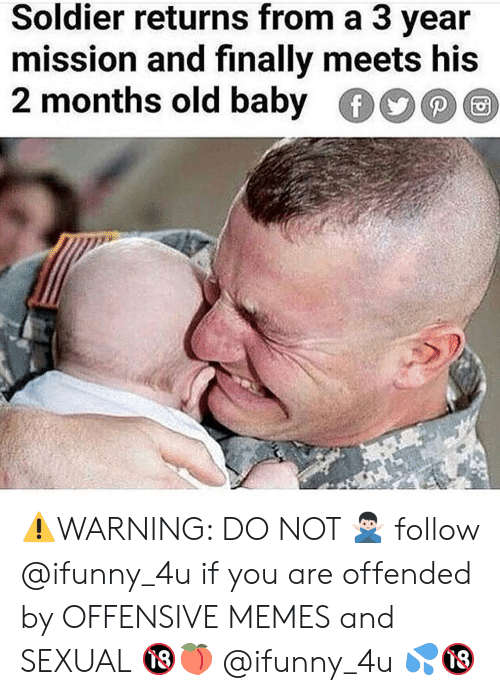 Memes, Old, and Baby: Soldier returns from a 3 vear  mission and finally meets his  2 months old baby ⚠️WARNING: DO NOT 🙅🏻♂️ follow @ifunny_4u if you are offended by OFFENSIVE MEMES and SEXUAL 🔞🍑 @ifunny_4u 💦🔞