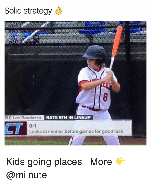 Funny, Memes, and Games: Solid strategye  B 8 Leo Randazzo  BATS 9TH IN LINEUP  CT  0-1  Looks at memes before games for good luck Kids going places | More 👉 @miinute
