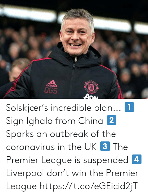 China: Solskjær's incredible plan...  1⃣ Sign Ighalo from China 2⃣ Sparks an outbreak of the coronavirus in the UK 3⃣ The Premier League is suspended 4⃣ Liverpool don't win the Premier League https://t.co/eGEicid2jT