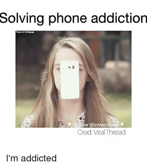 Tumblr, Addicted, and Threads: Solving phone addiction  Pause on indiegogo  follow @inventious  Cred: Viral Thread I'm addicted