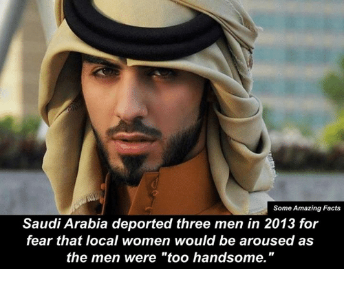 """Arousing: Some Amazing Facts  Saudi Arabia deported three men in 2013 for  fear that local women would be aroused as  the men were """"too handsome."""