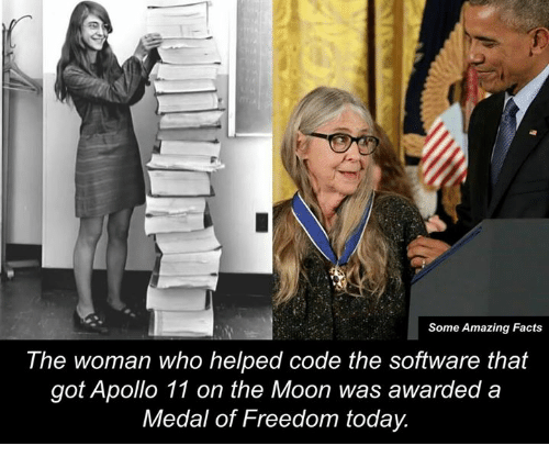Medal Of Freedom: Some Amazing Facts  The woman who helped code the software that  got Apollo 11 on the Moon was awarded a  Medal of Freedom today.