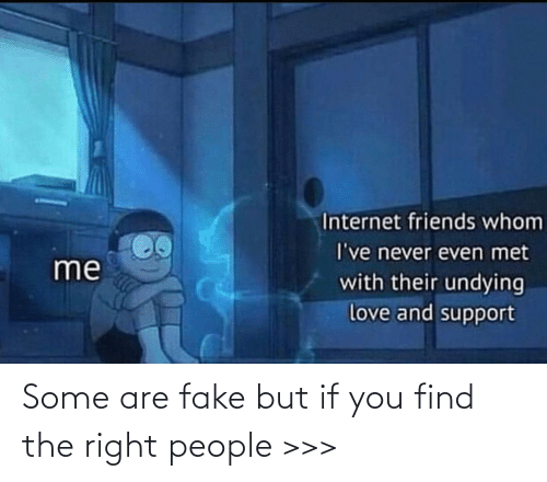 If You: Some are fake but if you find the right people >>>