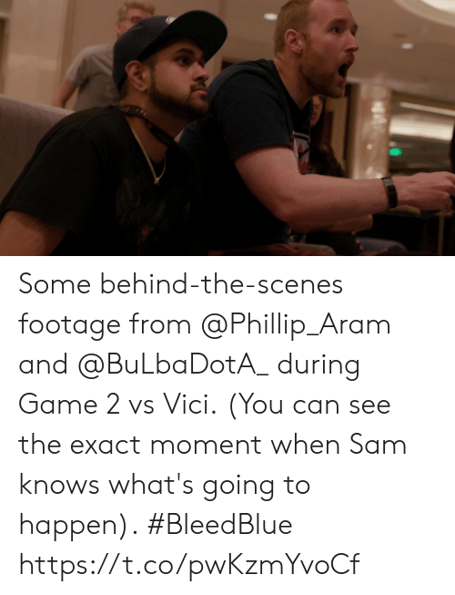Memes, Game, and 🤖: Some behind-the-scenes footage from @Phillip_Aram and @BuLbaDotA_ during Game 2 vs Vici.  (You can see the exact moment when Sam knows what's going to happen).  #BleedBlue https://t.co/pwKzmYvoCf