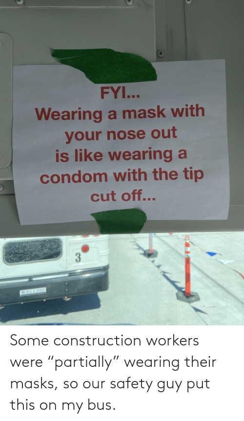 "Workers: Some construction workers were ""partially"" wearing their masks, so our safety guy put this on my bus."