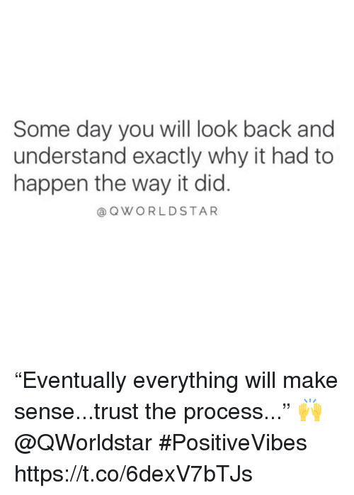"""Trust The Process: Some day you will look back and  understand exactly why it had to  happen the way it did  @ QWORLDSTAR """"Eventually everything will make sense...trust the process..."""" 🙌 @QWorldstar #PositiveVibes https://t.co/6dexV7bTJs"""