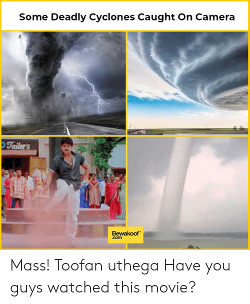 Memes, Camera, and Movie: Some Deadly Cyclones Caught On Camera  Tailers  Bewakoof  .com Mass! Toofan uthega Have you guys watched this movie?