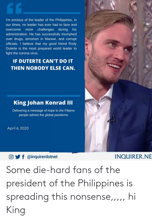 Nonsense: Some die-hard fans of the president of the Philippines is spreading this nonsense,,,,, hi King