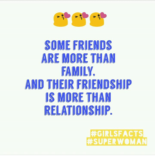 superwoman: SOME FRIENDS  ARE MORE THAN  FAMILY  AND THEIR FRIENDSHIP  IS MORE THAN  RELATIONSHIP