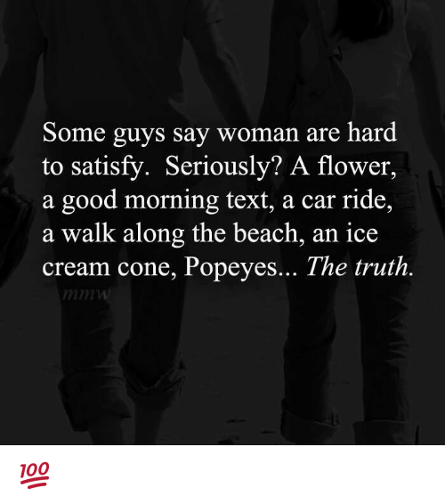 Memes, Popeyes, and Good Morning: Some guys say woman are hard  to satisfy. Seriously? A flower,  a good morning text, a car ride,  a walk along the beach, an ice  cream cone, Popeyes... The truth 💯