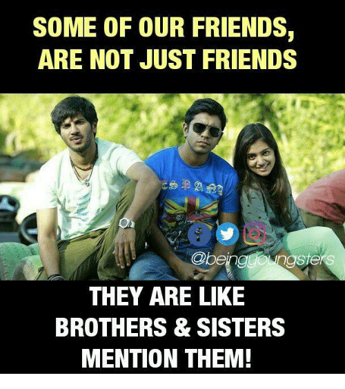 Friends, Memes, and Just Friends: SOME OF OUR FRIENDS,  ARE NOT JUST FRIENDS  @beinggongste  THEY ARE LIKE  BROTHERS & SISTERS  MENTION THEM!