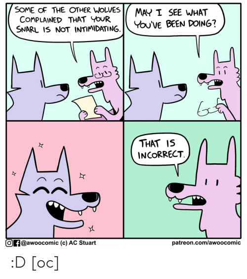 Stuart: SOME OF THE OTHER WOLVES  COMPLAINED THAT YOUR  SNARL IS NOT INTIMIDATING.  MAY I SEE WHAT  You'VE BEEN DOING?  THAT IS  INCORRECT  Of@awoocomic (c) AC Stuart  patreon.com/awo o comic :D [oc]