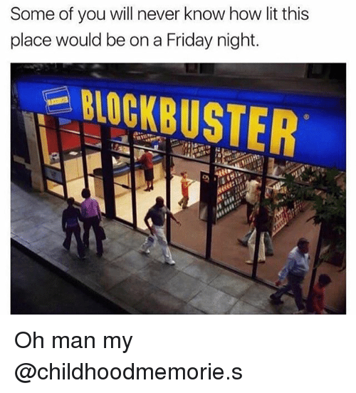 Blockbuster, Friday, and Lit: Some of you will never know how lit this  place would be on a Friday night.  BLOCKBUSTER Oh man my @childhoodmemorie.s