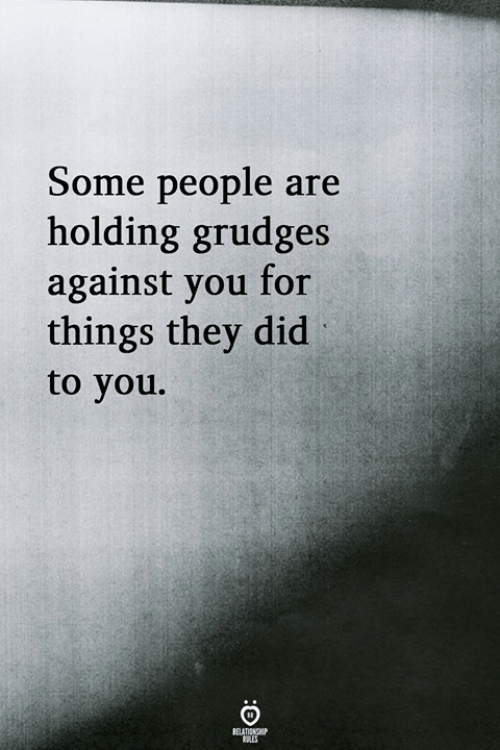 Did, They, and You: Some people are  holding grudges  against you for  things they did  to you.