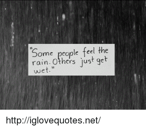 "Http, Rain, and Net: Some people feel the  rain. Others just get  wet."" http://iglovequotes.net/"