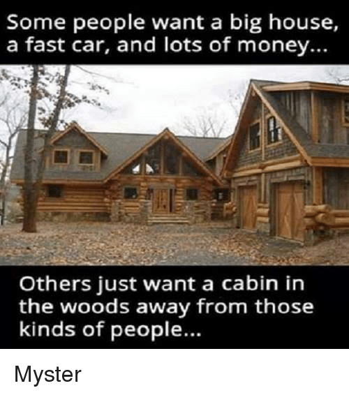 25 best memes about cabin in the woods cabin in the for Need a house