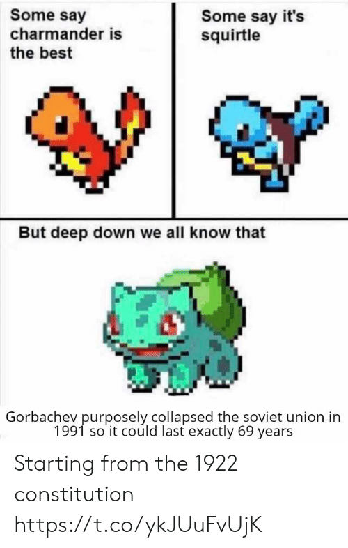 Constitution: Some say  charmander is  the best  Some say it's  squirtle  But deep down we all know that  Gorbachev purposely collapsed the soviet union in  1991 so it could last exactly 69 years Starting from the 1922 constitution https://t.co/ykJUuFvUjK