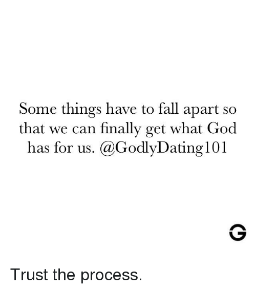 Trust The Process: Some things have to fall apart so  that we can finally get what God  has for us. @GodlyDating101 Trust the process.