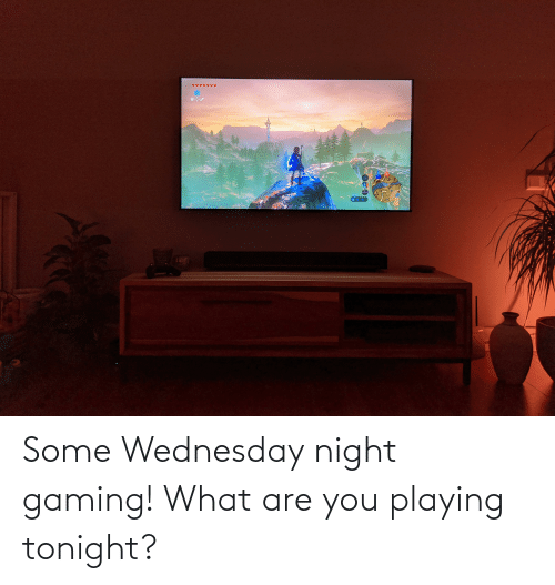 what are: Some Wednesday night gaming! What are you playing tonight?
