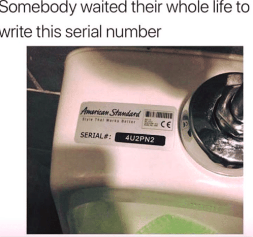Serial: Somebody waited their whole life to  write this serial number  American Standand W  SERIAL#  4U2PN2