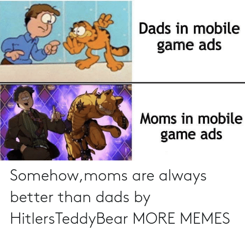 Better Than: Somehow,moms are always better than dads by HitlersTeddyBear MORE MEMES