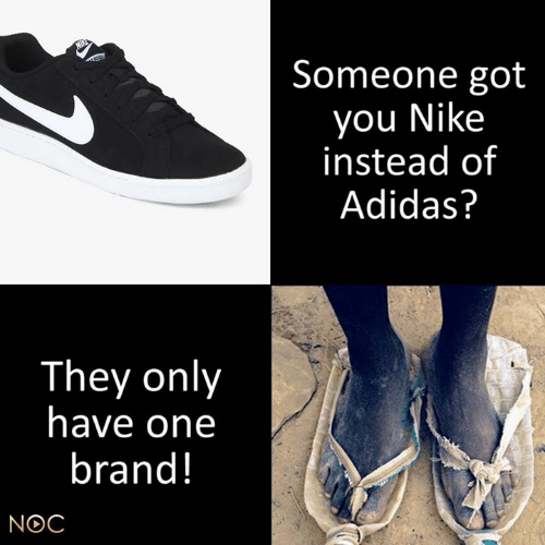 Nike: Someone got  you Nike  instead of  Adidas?  They only  have one  brand!  NOC