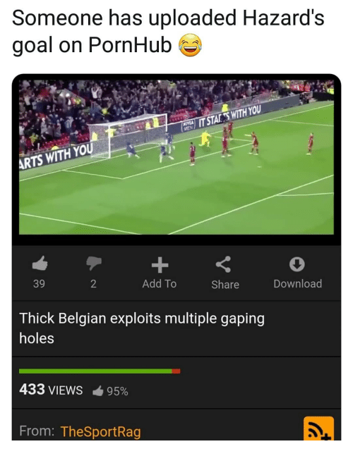 Belgian: Someone has uploaded Hazard's  goal on PornHub  HE  IT STAKESWITH YOU  ARTS WITH YOU  39  2  Add To  Share  Download  Thick Belgian exploits multiple gaping  holes  433 VIEWS-95%  From: TheSportRag