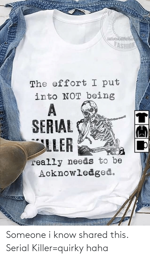 Serial: Someone i know shared this. Serial Killer=quirky haha