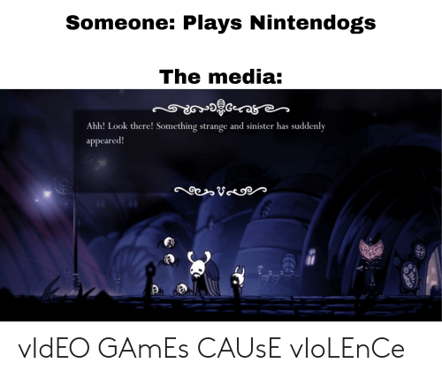 Reddit, Video Games, and Games: Someone: Plays Nintendogs  The media:  Ahh! Look there! Something strange and sinister has suddenly  appeared! vIdEO GAmEs CAUsE vIoLEnCe