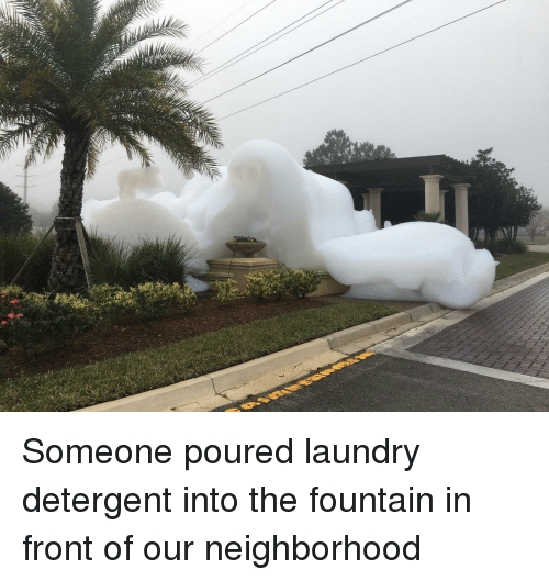 Laundry, The Fountain, and Someone: Someone poured laundry detergent into the fountain in front of our neighborhood