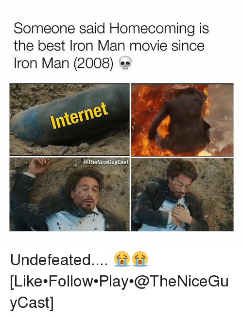 Internet, Iron Man, and Memes: Someone said Homecoming is  the best Iron Man movie since  Iron Man (2008)  Internet  @TheNiceGuyCast Undefeated.... 😭😭 [Like•Follow•Play•@TheNiceGuyCast]