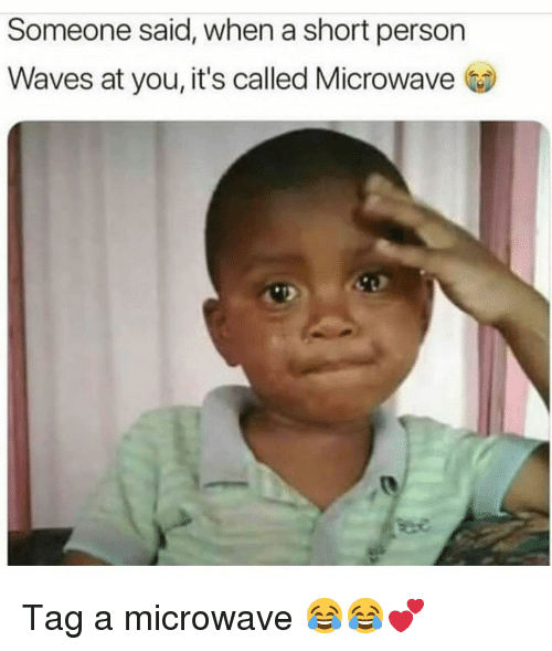 Funny, Waves, and Microwave: Someone said, when a short person  Waves at you, it's called Microwave Tag a microwave 😂😂💕