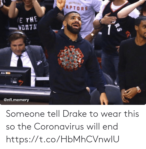end: Someone tell Drake to wear this so the Coronavirus will end https://t.co/HbMhCVnwIU