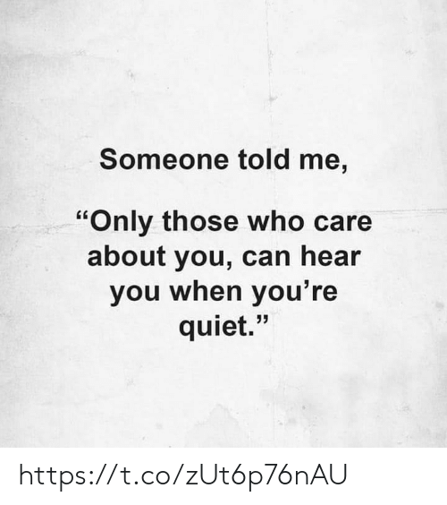 "Memes, Quiet, and 🤖: Someone told me,  ""Only those who care  about you, can hear  you when you' re  quiet."" https://t.co/zUt6p76nAU"