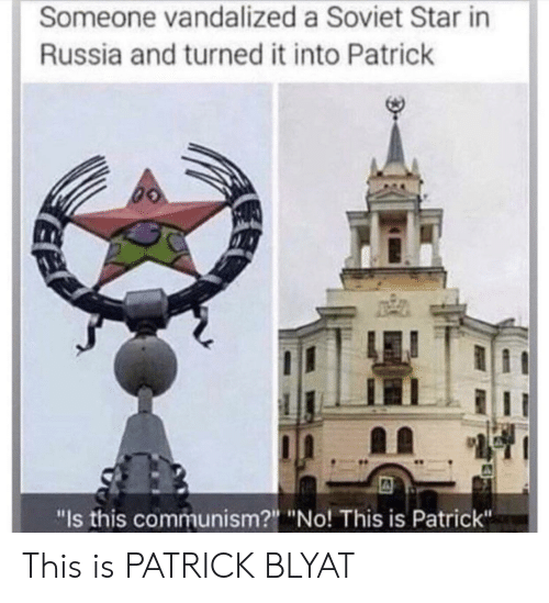 """Russia, Star, and Communism: Someone vandalized a Soviet Star in  Russia and turned it into Patrick  """"Is this communism?"""" """"No! This is Patrick"""" This is PATRICK BLYAT"""