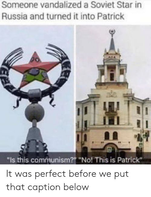 """Russia, Star, and Communism: Someone vandalized a Soviet Star in  Russia and turned it into Patrick  """"Is this communism? """"No! This is Patrick It was perfect before we put that caption below"""