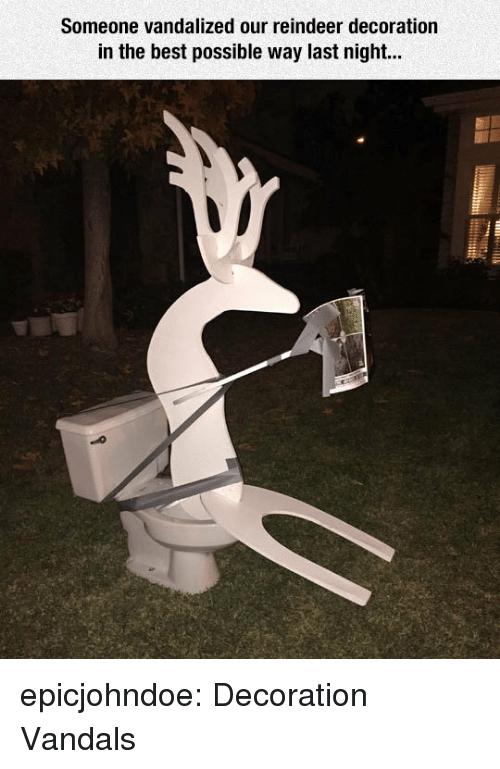 Tumblr, Best, and Blog: Someone vandalized our reindeer decoration  in the best possible way last night... epicjohndoe:  Decoration Vandals