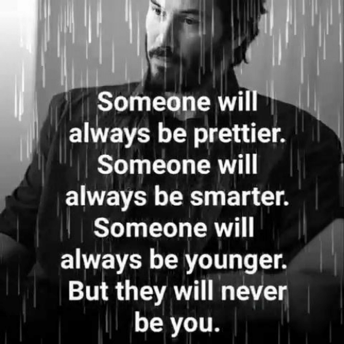 Memes, Never, and 🤖: Someone will  always be prettier.  Someone will  always be smarter.  Someone will  always be younger.  But they will never  be you.