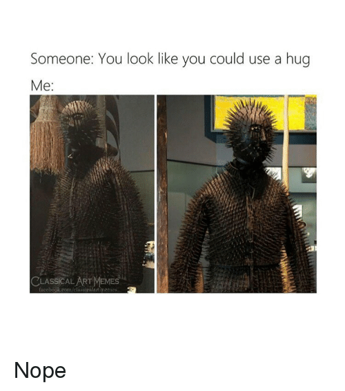 Facebook, Memes, and facebook.com: Someone: You look like you could use a hug  Me:  LASSİCAL ART MEMES  facebook.com/classiealaitimemes Nope