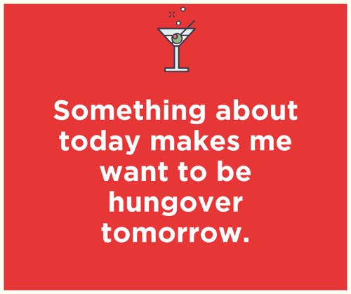 Dank, Today, and Tomorrow: Something about  today makes me  want to be  hungover  tomorrow.