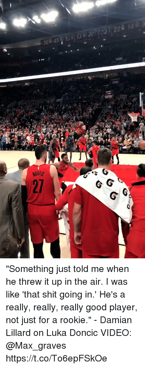 """Memes, Shit, and Damian Lillard: """"Something just told me when he threw it up in the air. I was like 'that shit going in.' He's a really, really, really good player, not just for a rookie."""" - Damian Lillard on Luka Doncic   VIDEO: @Max_graves https://t.co/To6epFSkOe"""