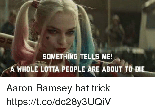 Soccer, Aaron Ramsey, and Aaron: SOMETHING TELLS ME!  A WHOLE LOTTA PEOPLE ARE ABOUT TO-DI Aaron Ramsey hat trick https://t.co/dc28y3UQiV